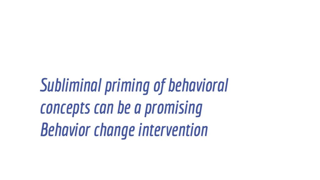 Subliminal priming of behavioral concepts can b...