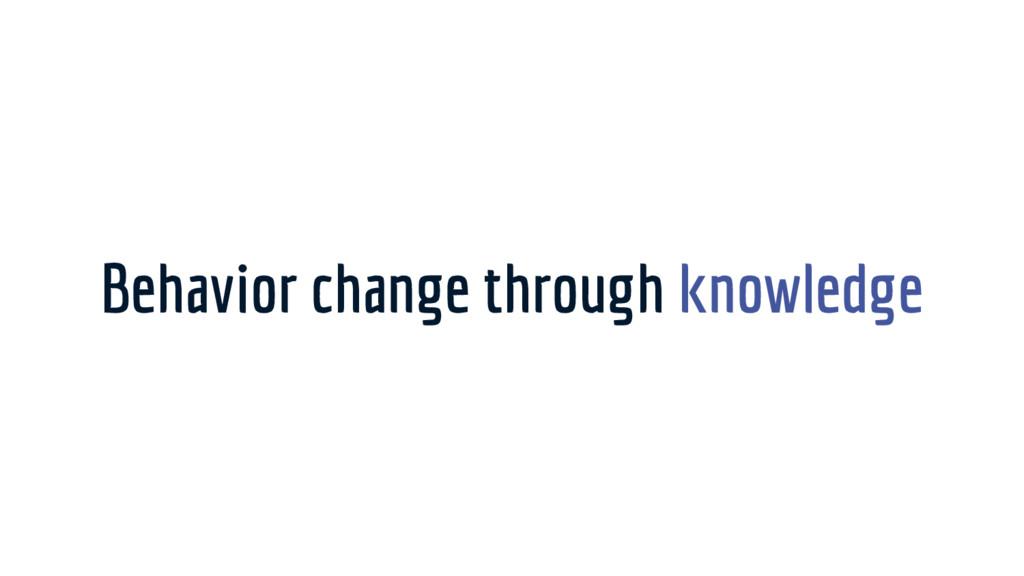 Behavior change through knowledge