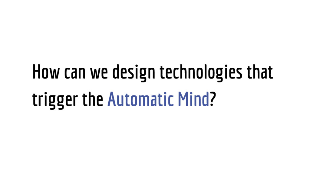 How can we design technologies that trigger the...