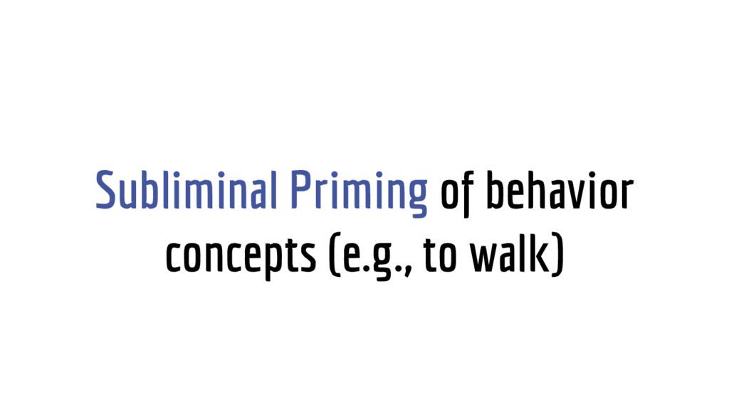 Subliminal Priming of behavior concepts (e.g., ...