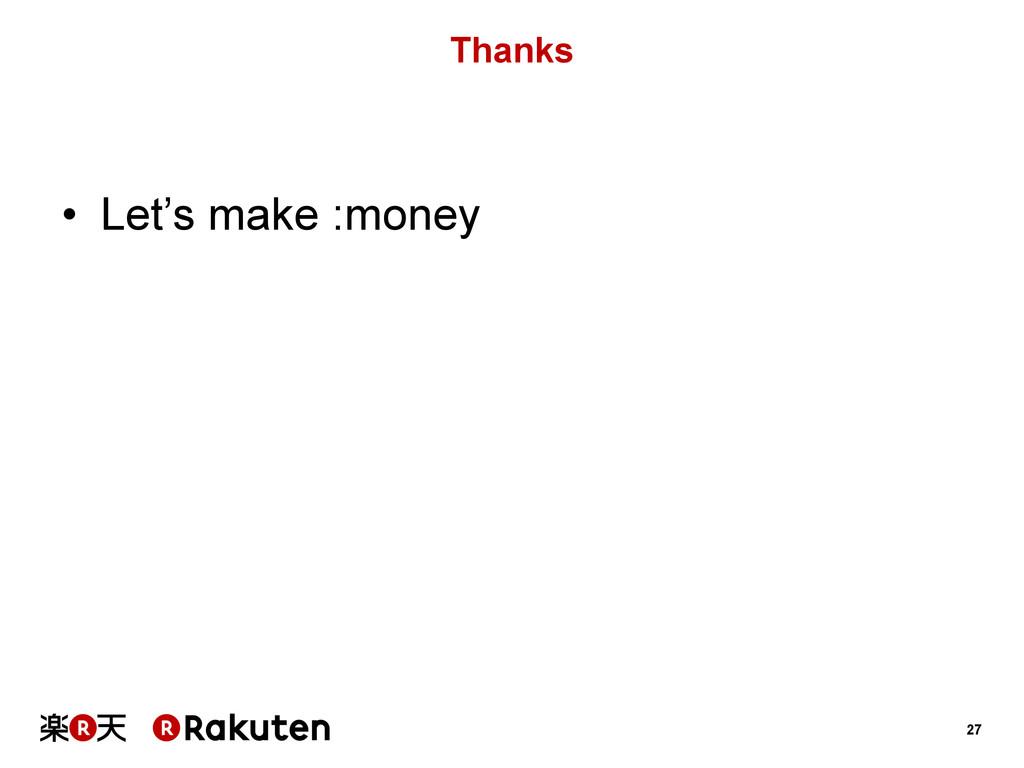 27 Thanks • Let's make :money