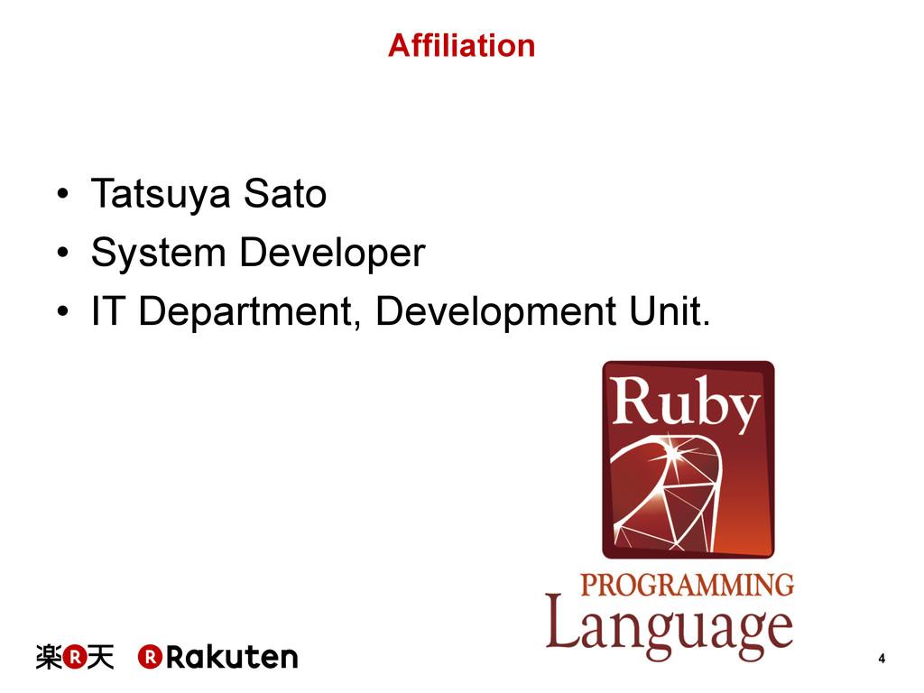 4 Affiliation • Tatsuya Sato • System Devel...