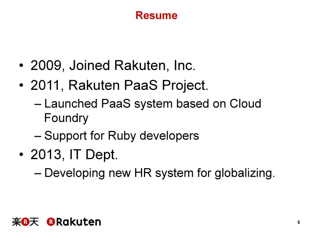 5 Resume • 2009, Joined Rakuten, Inc. • 2011,...