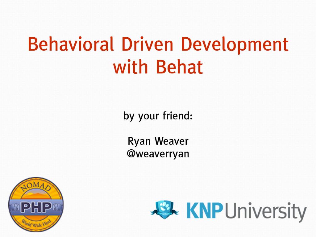 by your friend: ! Ryan Weaver @weaverryan Behav...