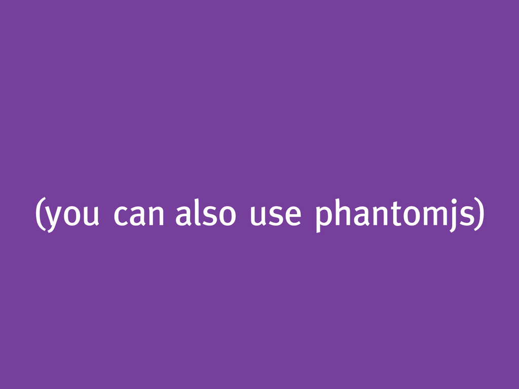 (you can also use phantomjs)