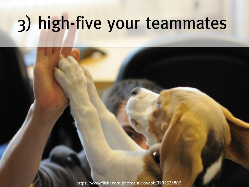 3) high-five your teammates https://www.flickr.c...