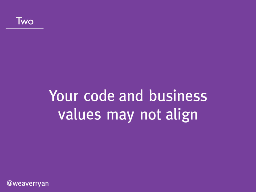 @weaverryan Two Your code and business values m...