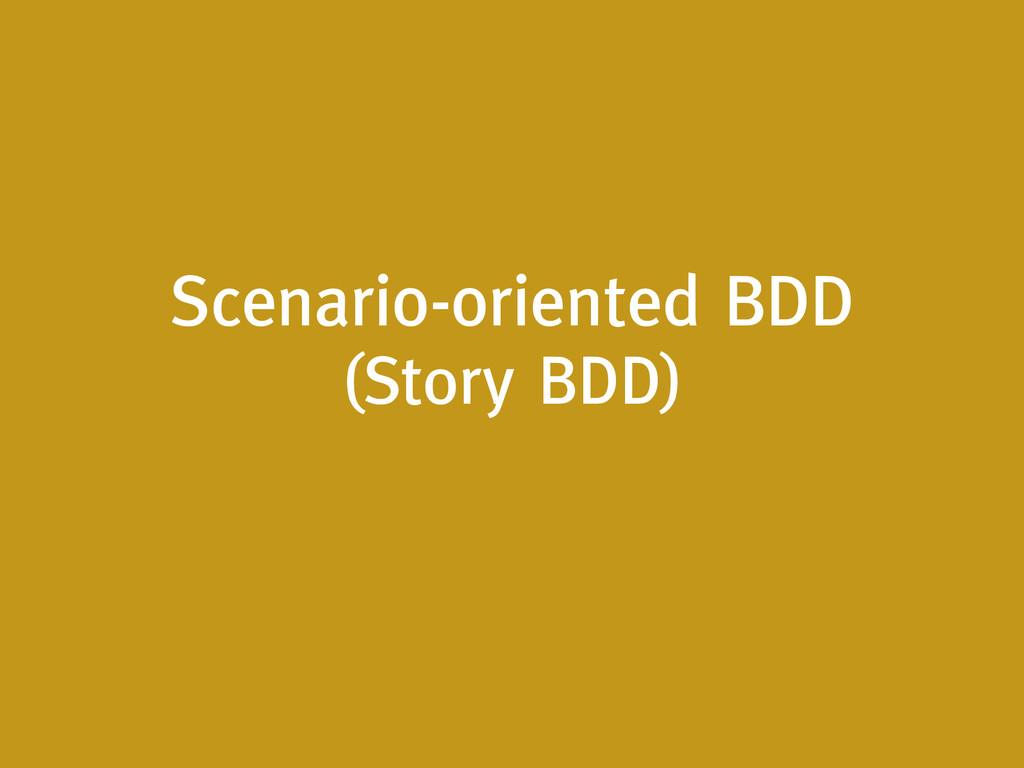 Scenario-oriented BDD (Story BDD)
