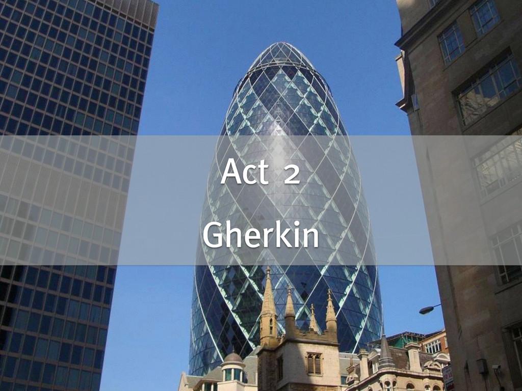 Act 2 ! Gherkin