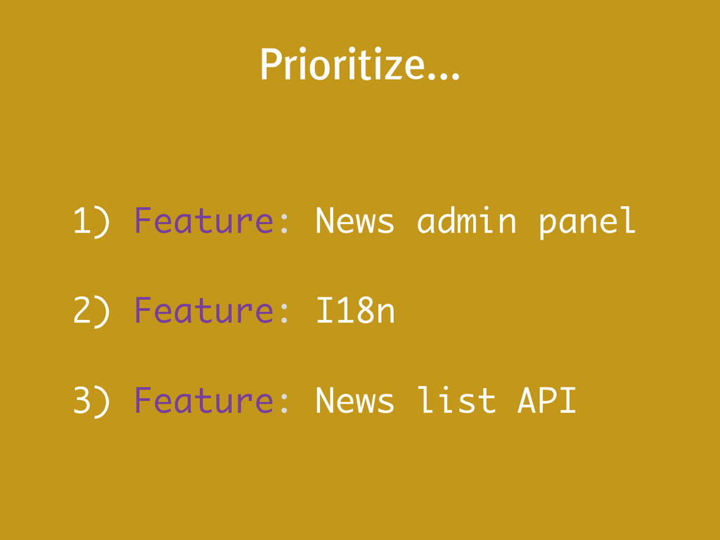 Prioritize... 1) Feature: News admin panel ! 2)...