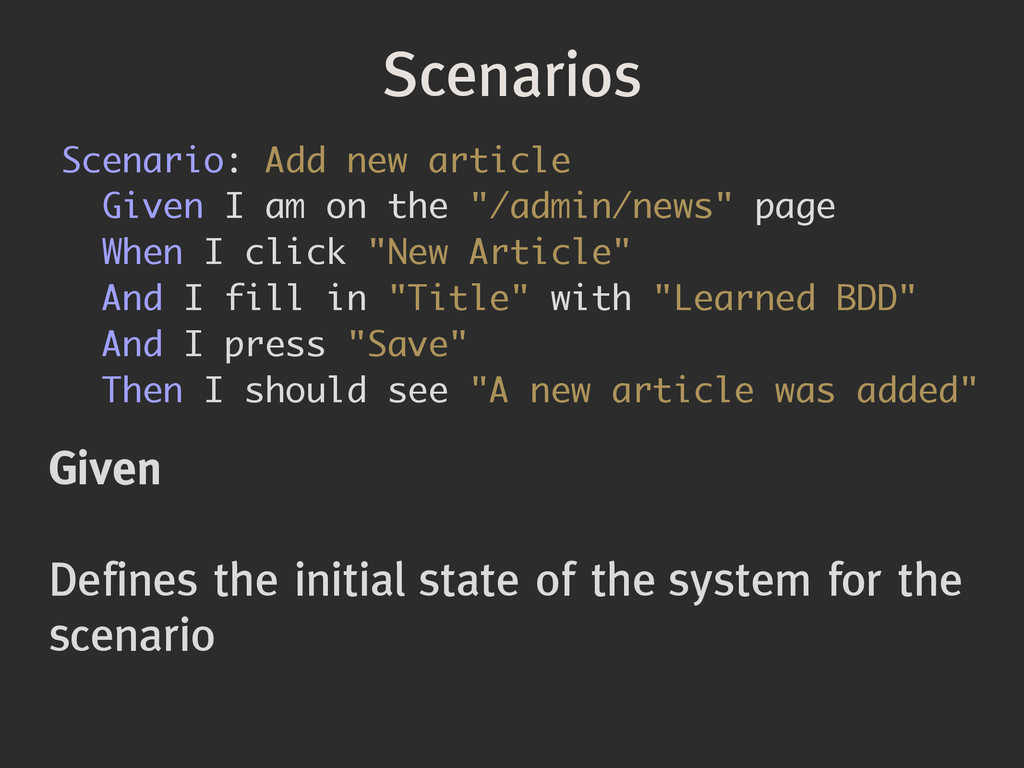 Scenarios Given ! Defines the initial state of ...