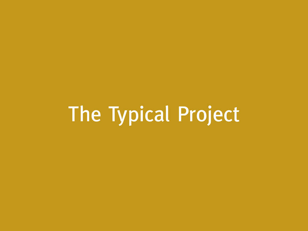 The Typical Project