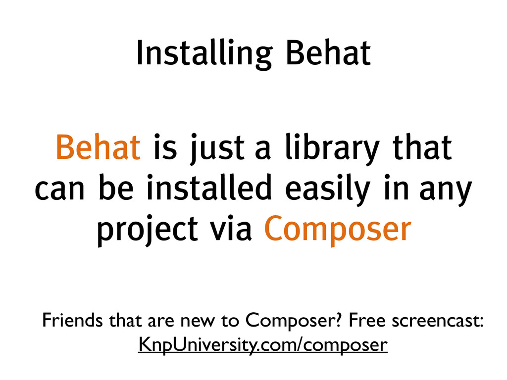 Installing Behat Behat is just a library that c...