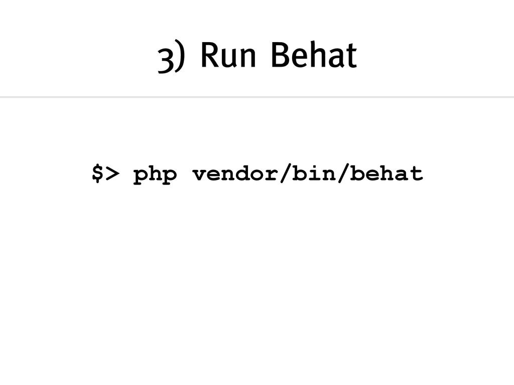 3) Run Behat $> php vendor/bin/behat