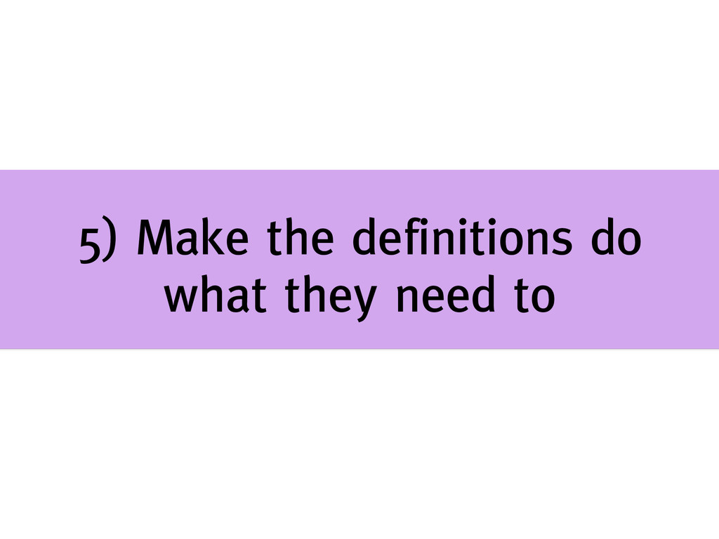 5) Make the definitions do what they need to