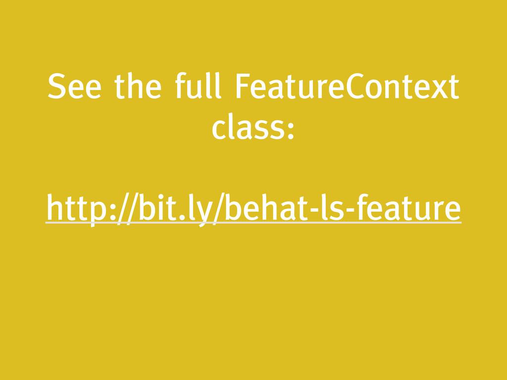 See the full FeatureContext class: ! http://bit...