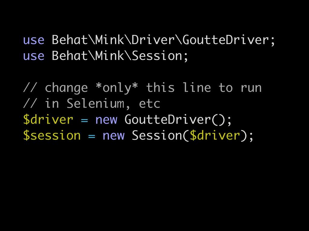 use Behat\Mink\Driver\GoutteDriver; use Behat\M...