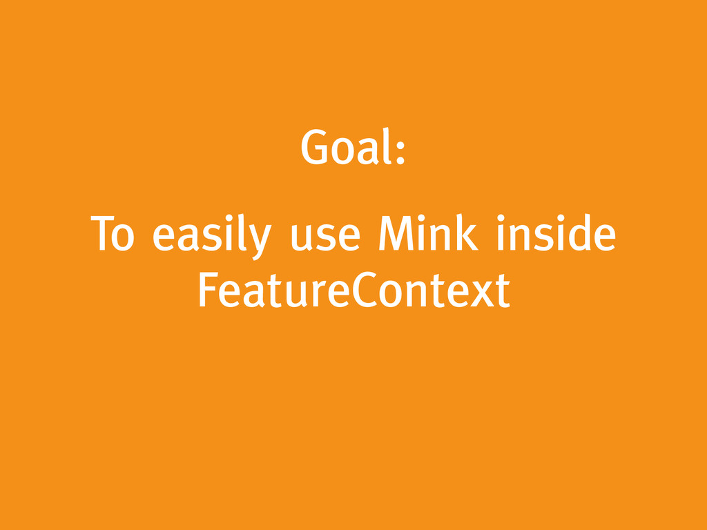 Goal: ! To easily use Mink inside FeatureContext