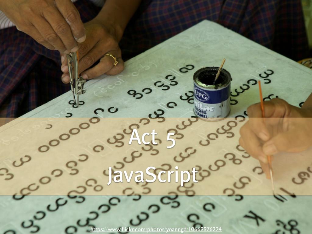 Act 5 ! JavaScript https://www.flickr.com/photos...