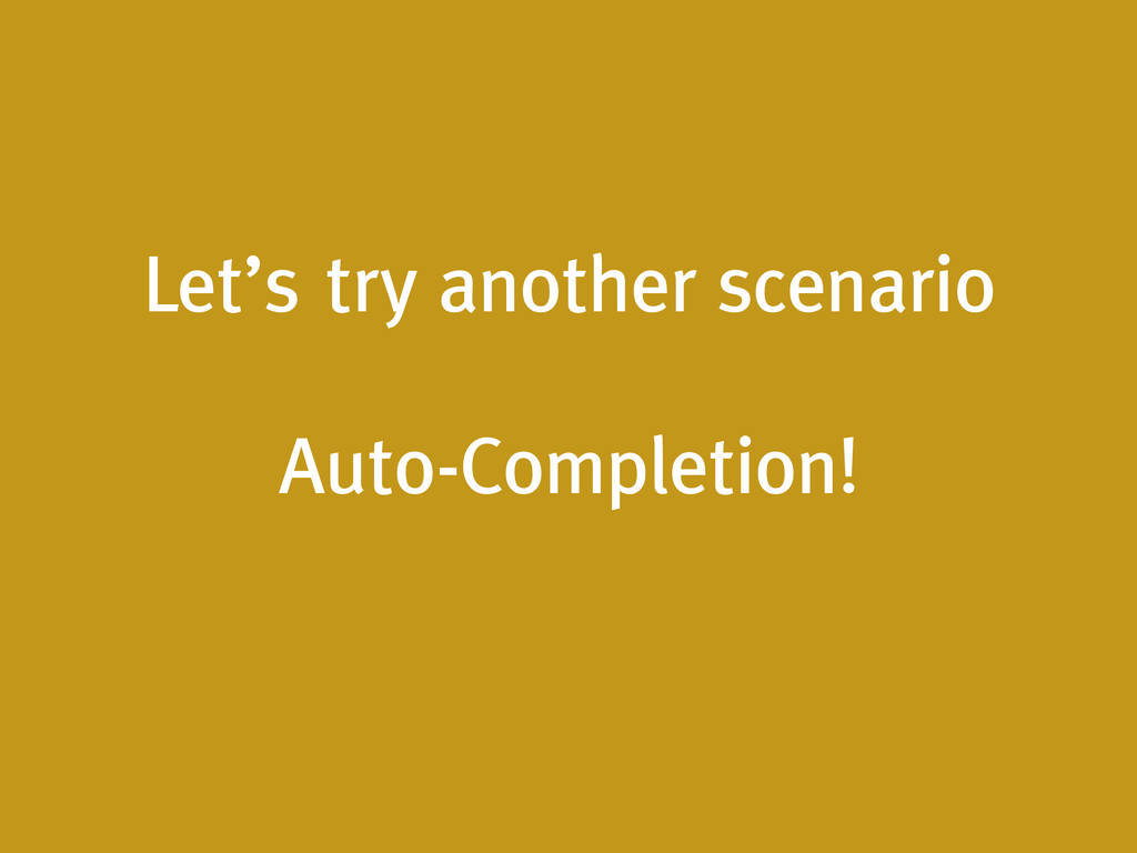 Let's try another scenario ! Auto-Completion!