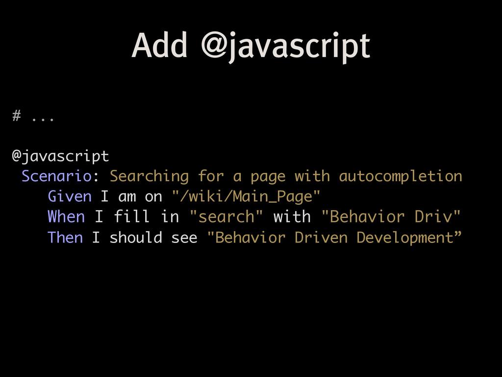 Add @javascript # ... ! @javascript Scenario: S...
