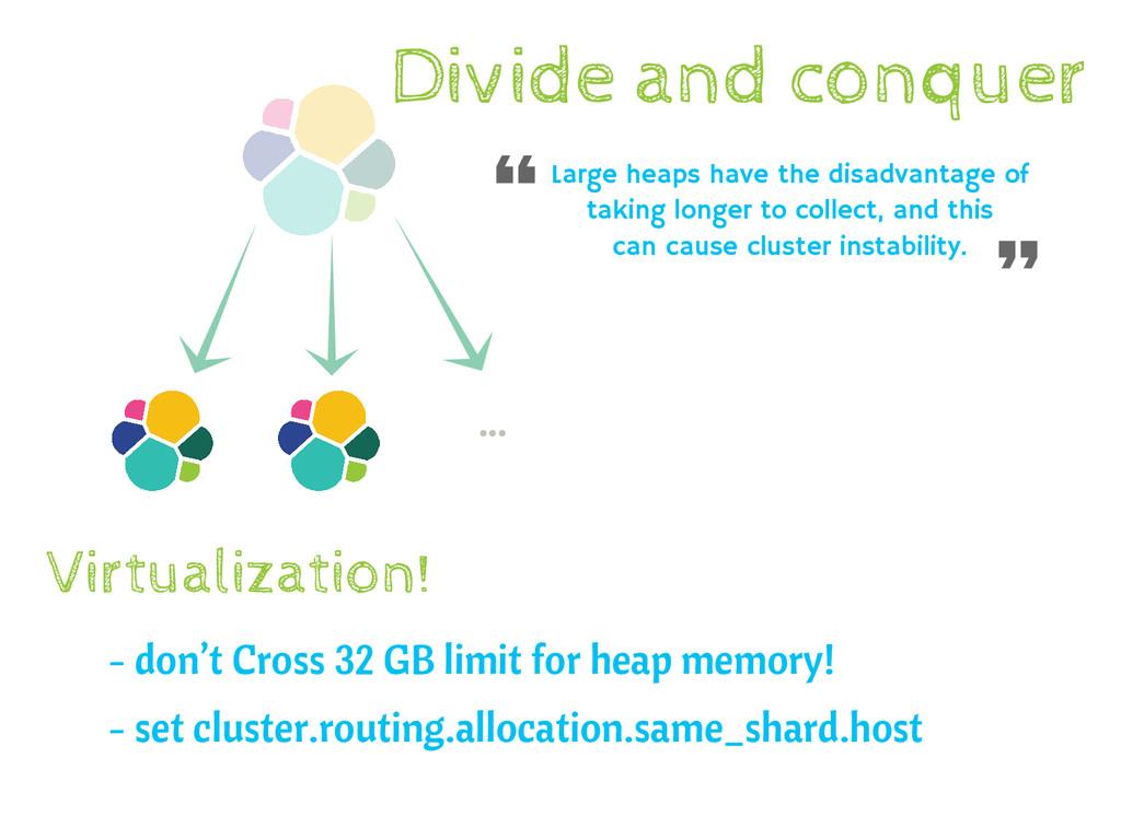 Virtualization! Large heaps have the disadvanta...