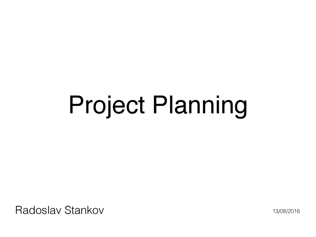 Project Planning Radoslav Stankov 13/08/2016