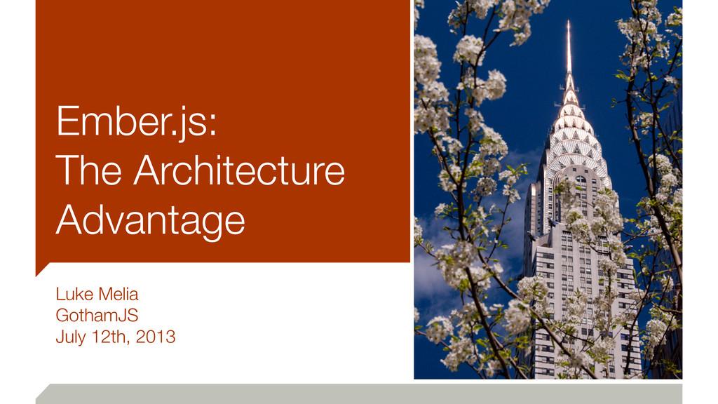 Ember.js: The Architecture Advantage Luke Melia...