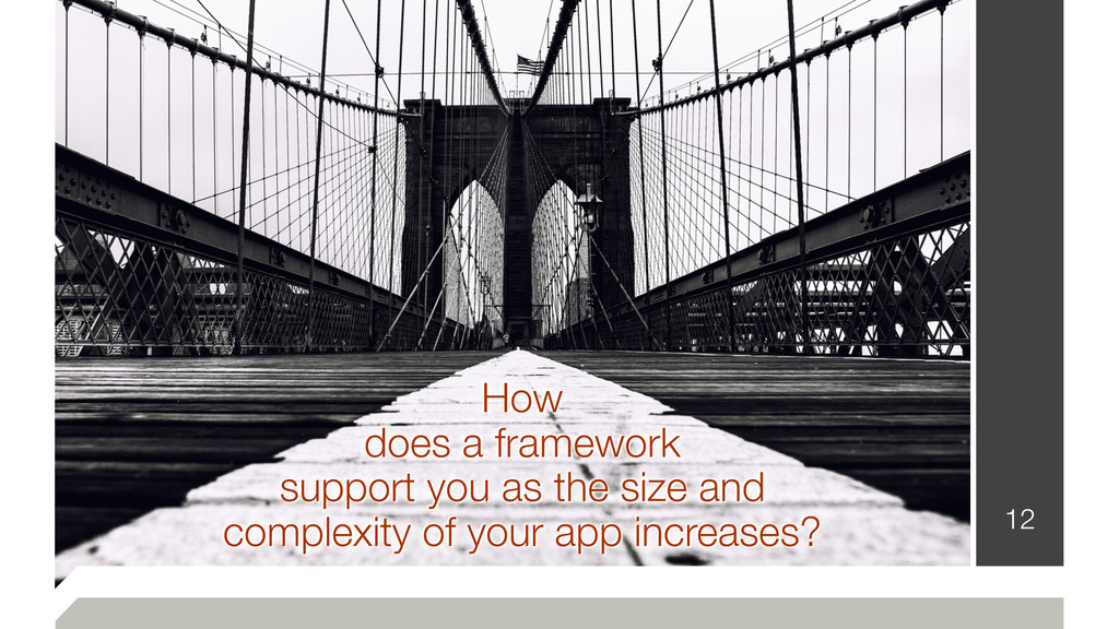 12 How does a framework support you as the size...