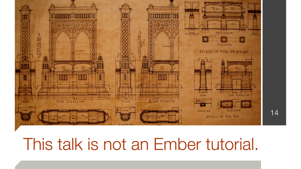 This talk is not an Ember tutorial. 14
