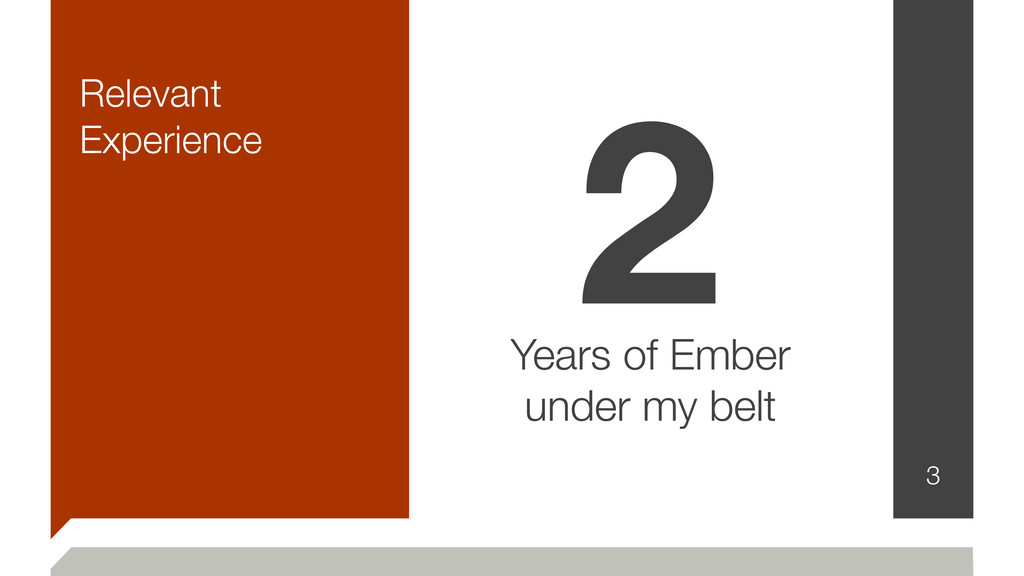 Relevant Experience 3 2 Years of Ember under my...
