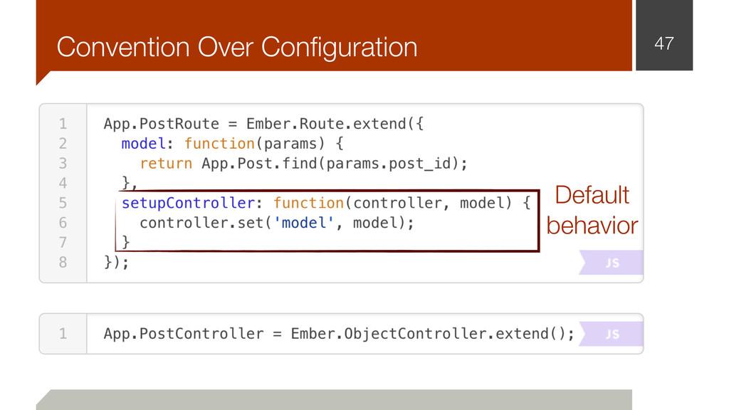 Convention Over Configuration 47 Default behavior