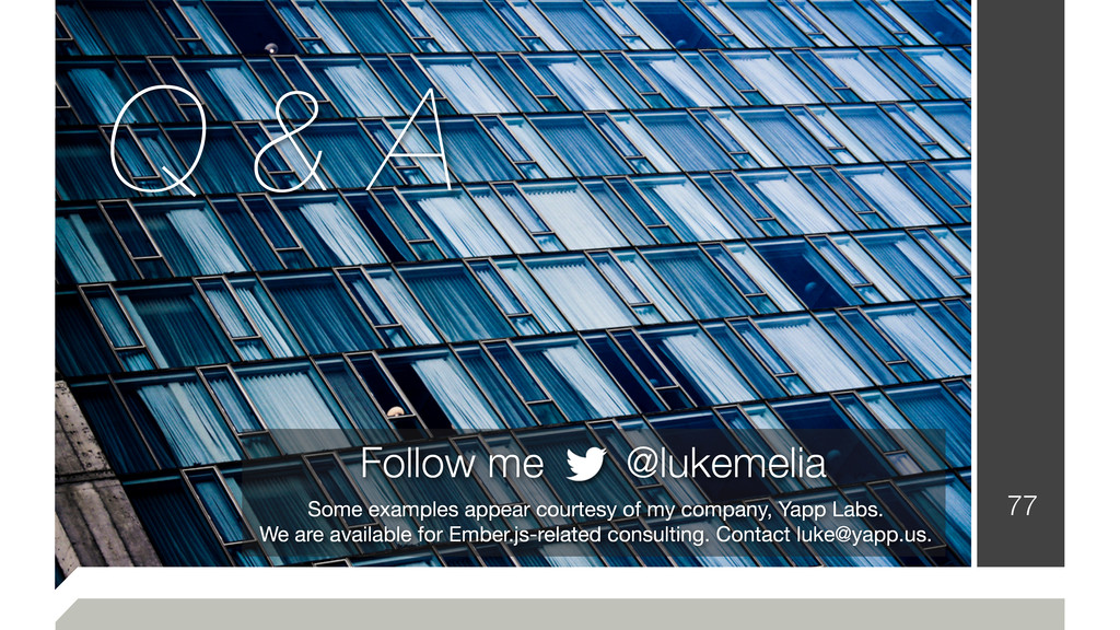 77 Follow me @lukemelia Some examples appear co...