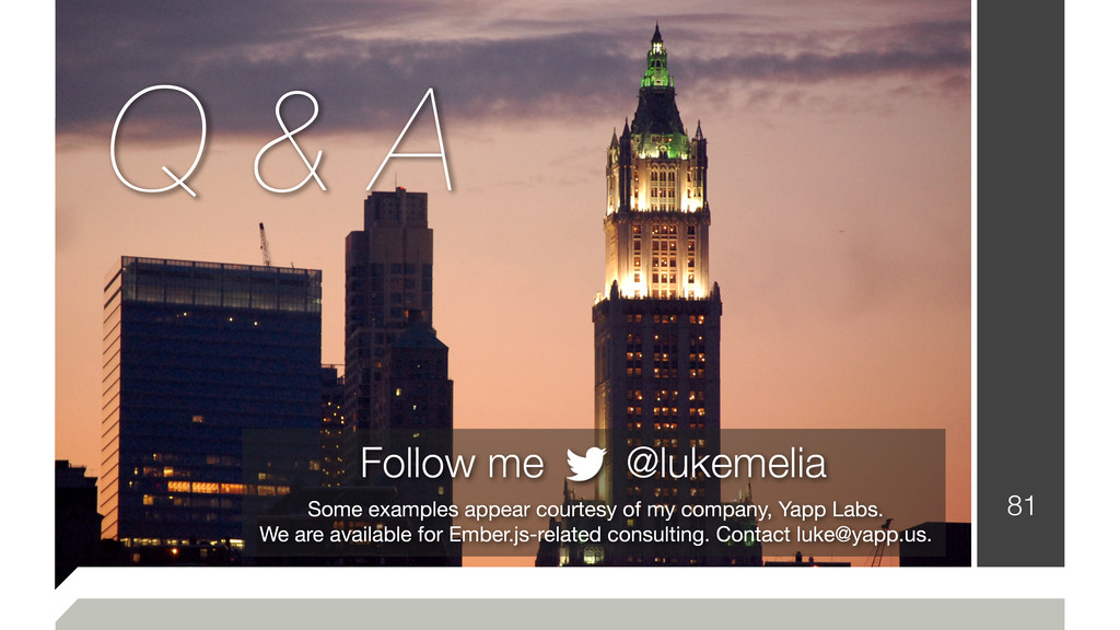 81 Follow me @lukemelia Some examples appear co...