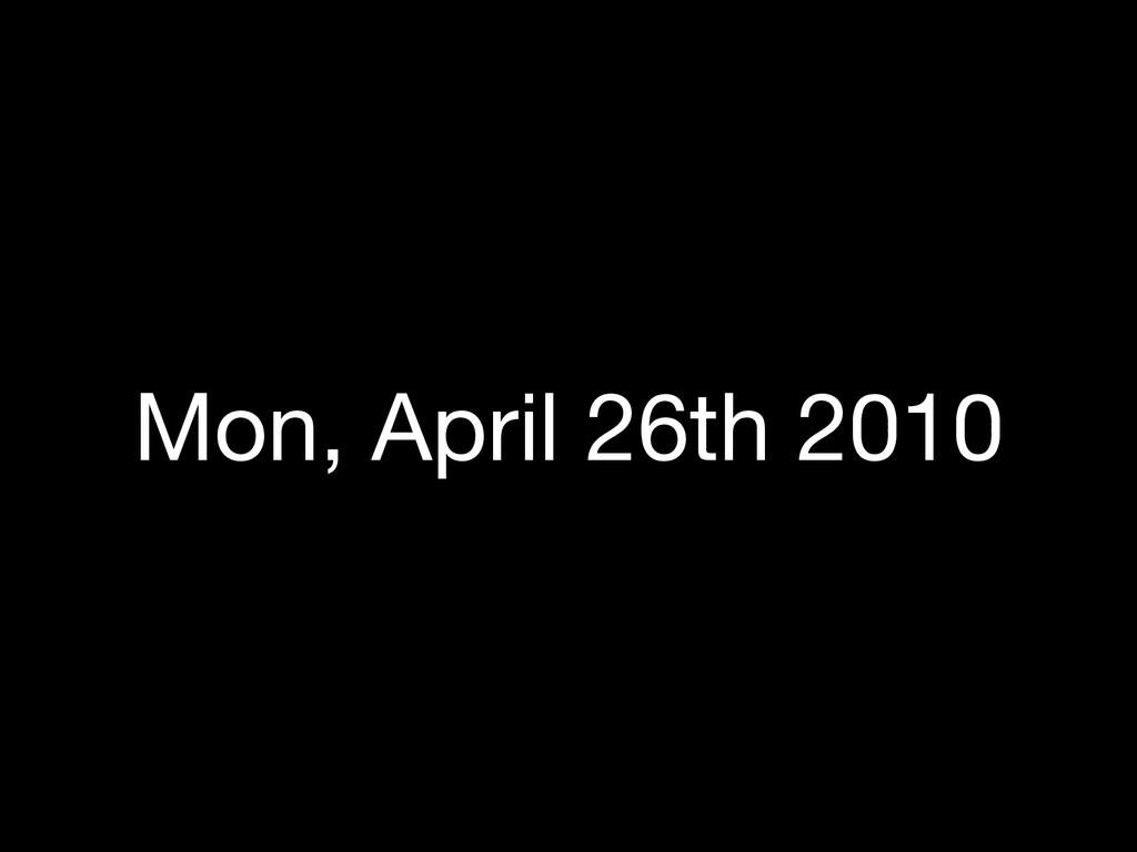 Mon, April 26th 2010
