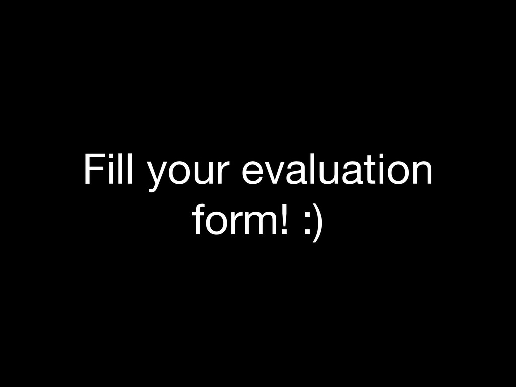Fill your evaluation form! :)