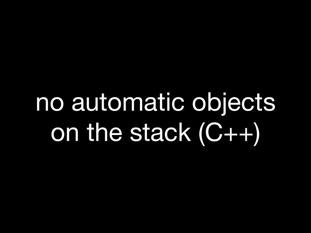 no automatic objects on the stack (C++)