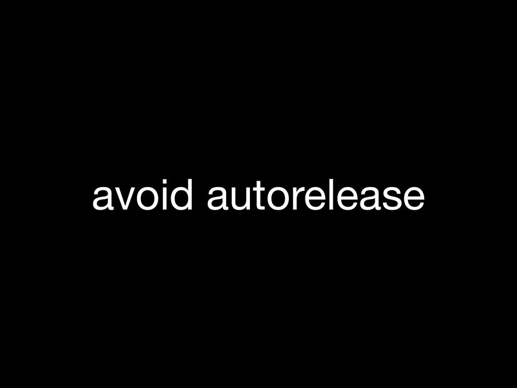 avoid autorelease