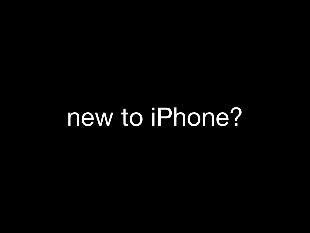 new to iPhone?