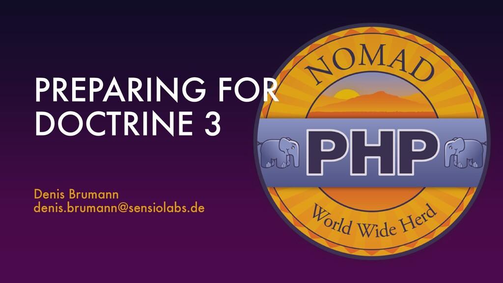 PREPARING FOR DOCTRINE 3 Denis Brumann denis.br...