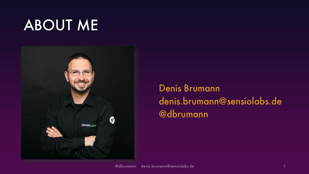 ABOUT ME Denis Brumann denis.brumann@sensiolabs...