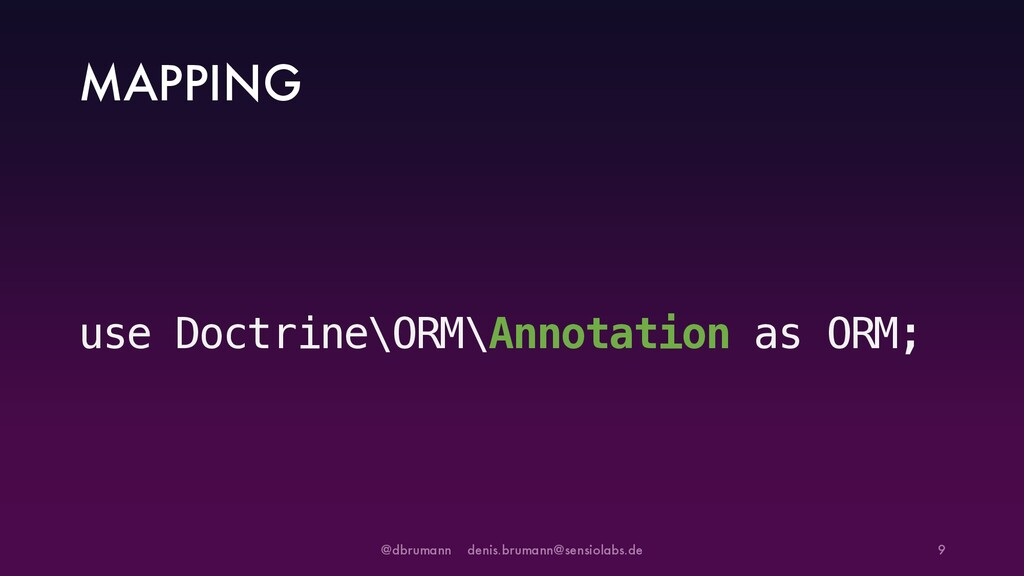 MAPPING use Doctrine\ORM\Annotation as ORM; @db...