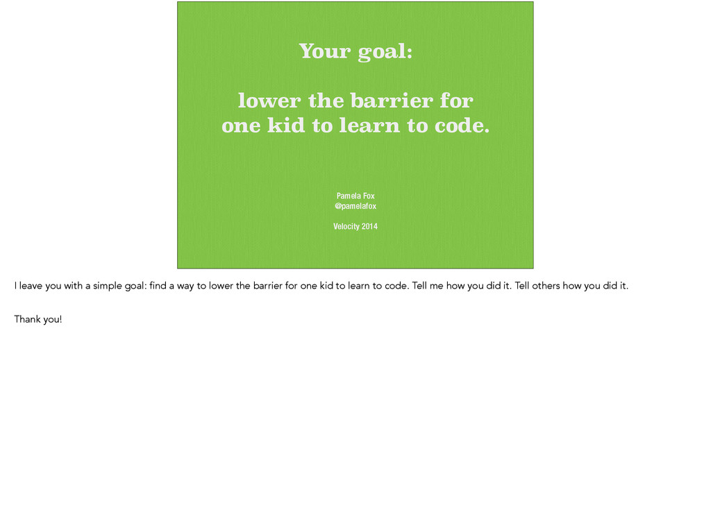 Your goal: ! lower the barrier for one kid to l...