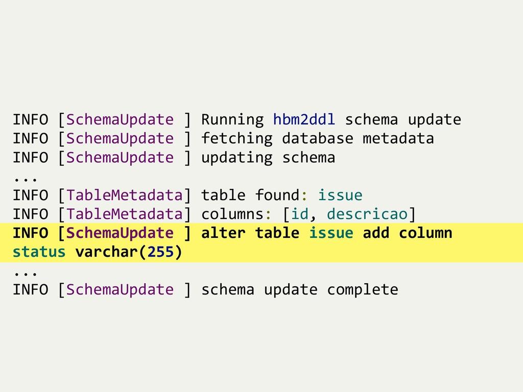 INFO [SchemaUpdate ] Running hbm2ddl schema upd...