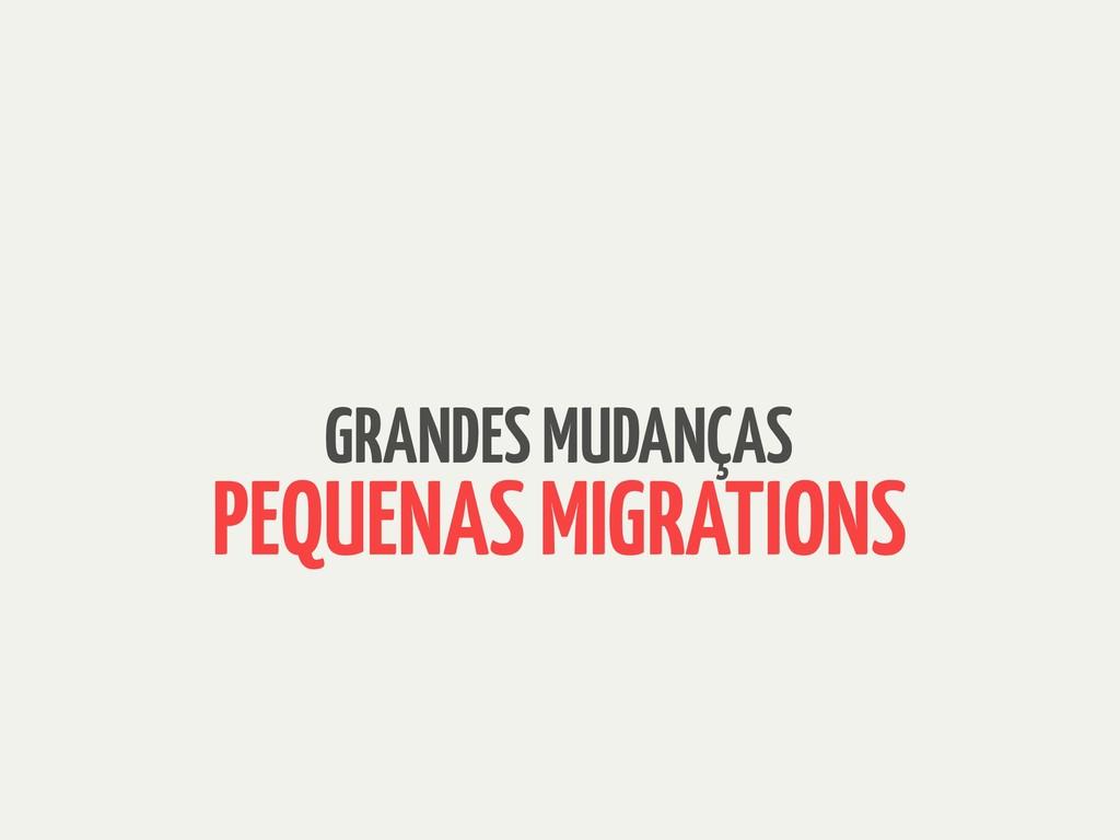 GRANDES MUDANÇAS PEQUENAS MIGRATIONS