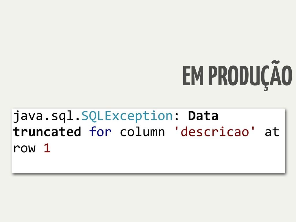 EM PRODUÇÃO java.sql.SQLException: Data truncat...