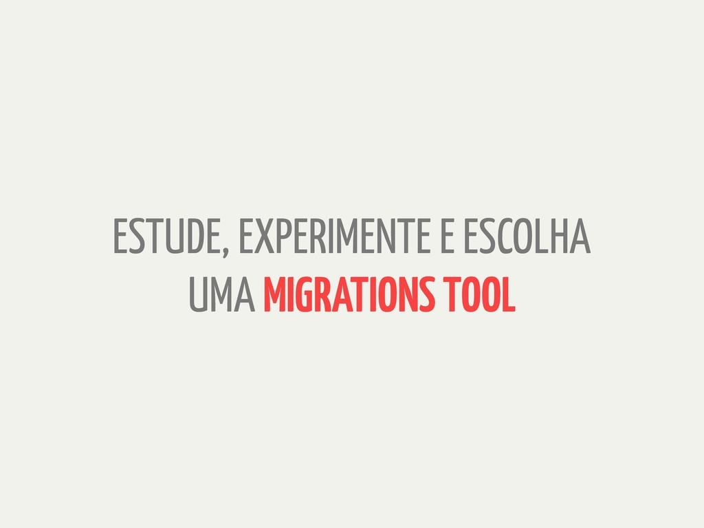 ESTUDE, EXPERIMENTE E ESCOLHA UMA MIGRATIONS TO...