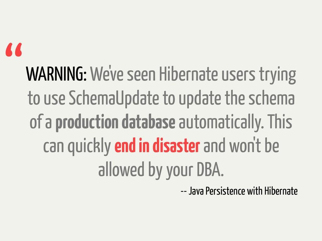 WARNING: We've seen Hibernate users trying to u...