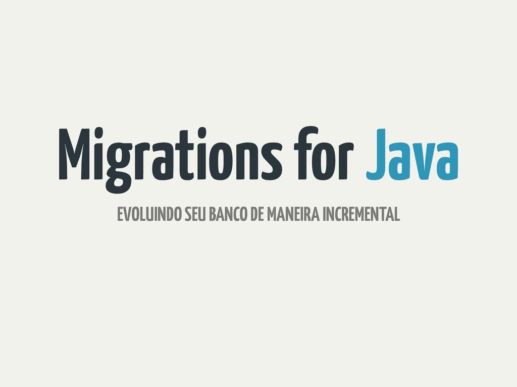 Migrations for Java EVOLUINDO SEU BANCO DE MANE...
