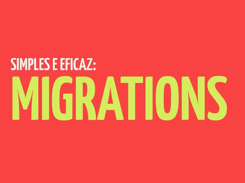 SIMPLES E EFICAZ: MIGRATIONS